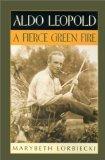 Portada de ALDO LEOPOLD: A FIERCE GREEN FIRE BY LORBIECKI, MARYBETH (1999) PAPERBACK