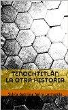 Portada de TENOCHTITLÁN LA OTRA HISTORIA: SYLVIA GABRIELA NEIRA LERMANDA