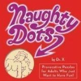 Portada de NAUGHTY DOTS: PROVOCATIVE PUZZLES FOR ADULTS WHO JUST WANT TO HAVE FUN BY DR. DALE (2009)