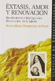 Portada de ÉXTASIS, AMOR Y RENOVACIÓN: REVELACIONES E INTELIGENCIAS ; RENOVACIÓN DE LA IGLESIA (CLÁSICOS DE ESPIRITUALIDAD) DE SANTA MARÍA MAGDALENA DE PAZZI (1 NOV 1999) TAPA BLANDA