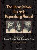 Portada de THE CHENG SCHOOL, GAO STYLE BAGUAZHANG MANUAL: GAO YISHENG'S BAGUA TWISTING-BODY CONNECTED PALM BY YISHENG, GAO, FENGCAI, LIU (2013) PAPERBACK