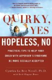 Portada de QUIRKY, YES---HOPELESS, NO: PRACTICAL TIPS TO HELP YOUR CHILD WITH ASPERGER'S SYNDROME BE MORE SOCIALLY ACCEPTED BY NORALL, CYNTHIA LA BRIE, BRUST, BETH WAGNER (2009) PAPERBACK