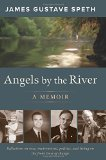 Portada de ANGELS BY THE RIVER: A MEMOIR OF SORTS BY JAMES GUSTAVE SPETH (3-DEC-2014) HARDCOVER