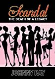 Portada de [(SCANDAL--THE DEATH OF A LEGACY)] [BY (AUTHOR) JOHNNY RAY] PUBLISHED ON (DECEMBER, 2013)