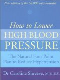 Portada de HOW TO LOWER HIGH BLOOD PRESSURE: THE NATURAL FOUR POINT PLAN TO REDUCE HYPERTENSION BY SHREEVE. DR. CAROLINE ( 2011 ) PAPERBACK