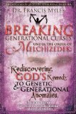 Portada de BREAKING GENERATIONAL CURSES UNDER THE ORDER OF MELCHIZEDEK: GOD'S REMEDY TO GENERATIONAL AND GENETIC ANOMALIES: 4 (THE ORDER OF MELCHIZEDEK CHRONICLES) BY MYLES, DR FRANCIS (2013) PAPERBACK