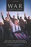 Portada de WAR IS NOT A GAME: THE NEW ANTIWAR SOLDIERS AND THE MOVEMENT THEY BUILT (WAR CULTURE) BY LEVINSON, NAN (2014) HARDCOVER