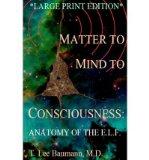 Portada de [( MATTER TO MIND TO CONSCIOUSNESS: ANATOMY OF THE E.L.F. )] [BY: T LEE BAUMANN] [JUL-2010]