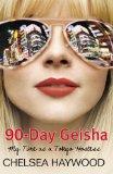 Portada de 90-DAY GEISHA: MY TIME AS A TOKYO HOSTESS BY CHELSEA HAYWOOD (1-APR-2010) PAPERBACK