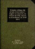 Portada de HISTOIRE CRITIQUE DU SéNAT-CONSERVATEUR : DEPUIS SA CRéATION, EN NIVOSE AN VIII, JUSQU'à SA DISSOLUTION, EN AVRIL 1814