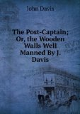 Portada de THE POST-CAPTAIN; OR, THE WOODEN WALLS WELL MANNED BY J. DAVIS.