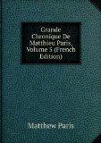 Portada de GRANDE CHRONIQUE DE MATTHIEU PARIS, VOLUME 5 (FRENCH EDITION)