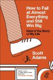 Portada de HOW TO FAIL AT ALMOST EVERYTHING AND STILL WIN BIG: KIND OF THE STORY OF MY LIFE BY ADAMS. SCOTT ( 2013 ) PAPERBACK