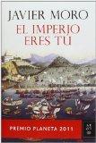 Portada de EL IMPERIO ERES TÚ: PREMIO PLANETA 2011 (AUTORES ESPAÑOLES E IBEROAMER.) DE JAVIER MORO (2 DE NOVIEMBRE DE 2011)