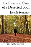 Portada de THE CASE AND CURE OF A DESERTED SOUL: A TREATISE CONCERNING THE NATURE, KINDS, DEGREES, SYMPTOMS, CAUSES, CURE OF, AND MISTAKES ABOUT SPIRITUAL DESERTIONS. BY JOSEPH SYMONDS (2011-11-06)