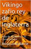 Portada de VIKINGO ZAFIO REY DE INGLATERRA: VIDA DE GUILLERMO I EL CONQUISTADOR (FORJADORES DE LA HISTORIA Nº 9)