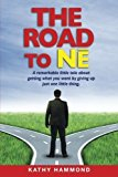 Portada de THE ROAD TO NE: A REMARKABLE LITTLE TALE ABOUT GETTING WHAT YOU WANT BY GIVING UP JUST ONE LITTLE THING. BY KATHY HAMMOND (2012-06-01)