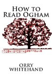 Portada de HOW TO READ OGHAM: VOLUME 1 (APOPHIS CLUB PRACTICAL GUIDES) BY ORRY WHITEHAND (2014-11-02)