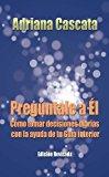 Portada de PREGÚNTALE A ÉL - CÓMO TOMAR DECISIONES DIARIAS CON LA AYUDA DE TU GUÍA INTERIOR (EDICIÓN REVISADA)