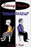 Portada de SITTING PRETTY: LOOKING AND FEELING BETTER WITH GOOD POSTURE IN TEN EASY STEPS BY GREGG J. CARB (2002-12-01)