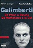 Portada de GALIMBERTI: DE PERON A SUSANA, DE MONTONEROS A LA CIA (COLECCION BIOGRAFIAS Y DOCUMENTOS) (SPANISH EDITION) BY MARCELO LARRAQUY (2000-01-02)