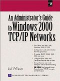 Portada de ADMINISTRATORS GUIDE TO WINDOWS 2000 TCP/IP NETWORKS, AN BY ED WILSON (2001) PAPERBACK