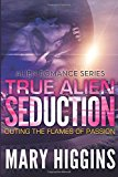 Portada de TRUE ALIEN SEDUCTION: OUTING THE FLAMES OF PASSION (ALIEN ROMANCE SERIES) BY MARY HIGGINS (FEBRUARY 23,2015)