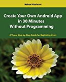 Portada de CREATE YOUR OWN ANDROID APP IN 30 MINUTES WITHOUT PROGRAMMING BY NABEEL ALZAHRANI (2014-03-22)