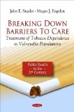 Portada de BREAKING DOWN BARRIERS TO CARE: TREATMENT OF TOBACCO DEPENDENCE IN VULNERABLE POPULATIONS BY JOHN E. SNYDER, MEGAN J. ENGELEN (2010) PAPERBACK