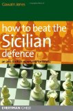 Portada de HOW TO BEAT THE SICILIAN DEFENCE: AN ANTI-SICILIAN REPERTOIRE FOR WHITE BY GAWAIN JONES (2011) PAPERBACK