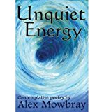 Portada de [(UNQUIET ENERGY: CONTEMPLATIVE POETRY BY ALEX MOWBRAY)] [ BY (AUTHOR) ALEX MOWBRAY, ILLUSTRATED BY NICOLE MATTHEWS, ILLUSTRATED BY RUTH GRIFFIN, ILLUSTRATED BY ALEX MOWBRAY ] [DECEMBER, 2012]