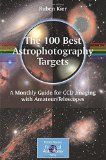 Portada de THE 100 BEST ASTROPHOTOGRAPHY TARGETS: A MONTHLY GUIDE FOR CCD IMAGING WITH AMATEUR TELESCOPES (THE PATRICK MOORE PRACTICAL ASTRONOMY SERIES) BY RUBEN KIER (1-NOV-2010) PAPERBACK