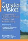 Portada de GREATER VISION: A COMPREHENSIVE PROGRAM FOR PHYSICAL, EMOTIONAL AND SPIRITUAL CLARITY BY GROSSMAN, MARC, MCCABE, VINTON (2001) PAPERBACK