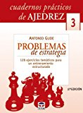 Portada de CUADERNOS DE AJEDREZ - PROBLEMAS DE ESTRATEGIA: 128 EJERCICIOS TEMATICOS PARA UN ENTRENAMIENTO ESTRUCTURADO BY ANTONIO GUDE (2005-05-06)