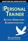 Portada de ACTIVE DIRECTORY ADMINISTRATION: THE PERSONAL TRAINER FOR WINDOWS SERVER 2008 & WINDOWS SERVER 2008 R2 BY WILLIAM STANEK (19-MAY-2014) PAPERBACK