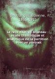 Portada de LE RêVE D'ALFRED BRUNEAU : éTUDE THéMATIQUE ET ANALYTIQUE DE LA PARTITION : AVEC UN PORTRAIT