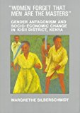 Portada de WOMEN FORGET THAT MEN ARE THE MASTERS: GENDER ANTAGONISM AND SOCIO-ECONOMIC CHANGE IN KISII DISTRICT, KENYA BY MARGRETHE SILBERSCHMIDT (1999-02-02)