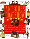 Portada de ANTIQUES ROADSHOW PRIMER: THE INTRODUCTORY GUIDE TO ANTIQUES AND COLLECTIBLES FROM THE MOST-WATCHED SERIES ON PBS BY PRISANT, CAROL, JUSSEL, CHRIS (1999) HARDCOVER