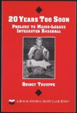 Portada de 20 YEARS TOO SOON: PRELUDE TO MAJOR-LEAGUE INTEGRATED BASEBALL BY TROUPPE, QUINCY (1995) PAPERBACK