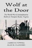 Portada de WOLF AT THE DOOR: THE WORLD WAR II ANTISUBMARINE BATTLE FOR HAMPTON ROADS, VIRGINIA BY JAMES R. POWELL (2003-12-01)