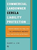 Portada de COMMERCIAL LANDOWNER C.E.R.C.L.A. LIABILITY PROTECTION: UNDERSTANDING THE FINAL E.P.A. 'ALL APPROPRIATE INQUIRIES' RULE AND REVISED A.S.T.M. PHASE I BY BARRY A. CIK (2006-07-13)