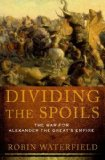 Portada de DIVIDING THE SPOILS: THE WAR FOR ALEXANDER THE GREAT'S EMPIRE (ANCIENT WARFARE AND CIVILIZATION) BY ROBIN WATERFIELD (2012-11-01)