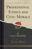 Portada de PROFESSIONAL ETHICS AND CIVIC MORALS (CLASSIC REPRINT) BY EMILE DURKHEIM (2015-09-27)