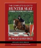 Portada de THE COMPLETE GUIDE TO HUNTER SEAT TRAINING, SHOWING, AND JUDGING: ON THE FLAT AND OVER FENCES 1ST EDITION BY ANNA JANE WHITE-MULLIN (2008) PAPERBACK