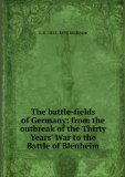 Portada de THE BATTLE-FIELDS OF GERMANY: FROM THE OUTBREAK OF THE THIRTY YEARS' WAR TO THE BATTLE OF BLENHEIM
