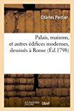 Portada de PALAIS, MAISONS, ET AUTRES EDIFICES MODERNES, DESSINES A ROME (ED.1798) (FRENCH EDITION) BY SANS AUTEUR, COLLECTIF (2012) PAPERBACK