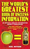 Portada de THE WORLD'S GREATEST BOOK OF USELESS INFORMATION BY NOEL BOTHAM (2005-09-30)