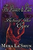 Portada de THE PASSION AND PAIN BEHIND HER EYES BY MEKA LASHUN (2016-03-01)