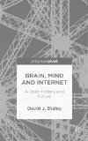 Portada de BRAIN, MIND AND INTERNET: A DEEP HISTORY AND FUTURE BY STALEY, DAVID J. (2014) HARDCOVER