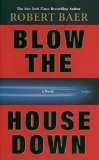 Portada de BLOW THE HOUSE DOWN BY ROBERT BAER (2-JAN-2007) PAPERBACK